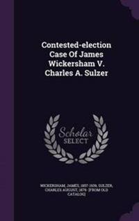 Contested-Election Case of James Wickersham V. Charles A. Sulzer