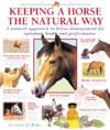 Keeping a Horse the Natural Way: A Natural Approach to Horse Management for Optimum Health and Performance