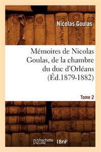 M�moires de Nicolas Goulas, de la Chambre Du Duc d'Orl�ans. Tome 2 (�d.1879-1882)