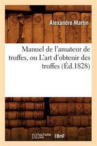 Manuel de L'Amateur de Truffes, Ou L'Art D'Obtenir Des Truffes, (Ed.1828)