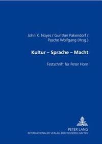 Kultur - Sprache - Macht: Festschrift Fuer Peter Horn