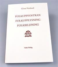 Folkuppfostran, folkupplysning, folkbildning : det svenska folkets bildningshistoria - en översikt