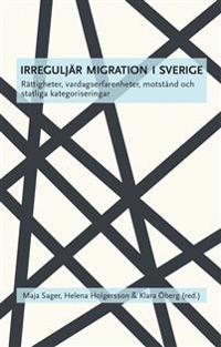 Irreguljär migration i Sverige. Rättigheter, vardagserfarenheter, motstånd och statliga kategoriseringar