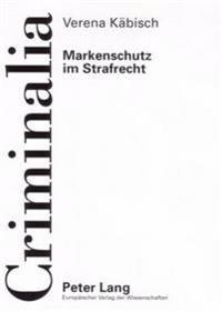 Markenschutz Im Strafrecht: Die Rechtslage in Deutschland Und Den USA