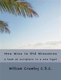 New Wine in Old Wineskins: A Look at Scripture in a Ne Light