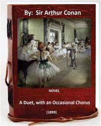 A Duet, with an Occasional Chorus. (1899) Novel by: A. Conan Doyle