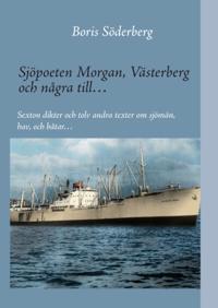 Sjöpoeten Morgan, Västerberg och några till : sexton dikter och tolv andra texter om sjömän, hav och båtar