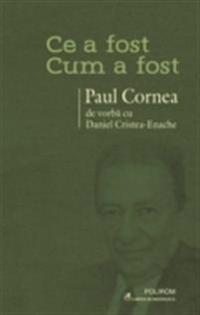 Ce a fost - cum a fost: Paul Cornea de vorba cu Daniel Cristea-Enache
