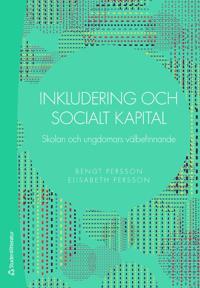 Inkludering och socialt kapital : skolan och ungdomars välbefinnande