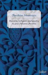 Society, Religion, and Poetry in Pre-Islamic Arabia