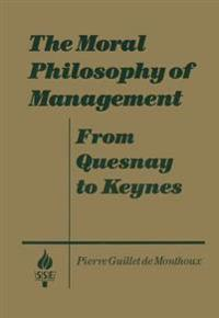 Moral Philosophy of Management: From Quesnay to Keynes