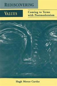 Rediscovering Values: Coming to Terms with Postmodernism