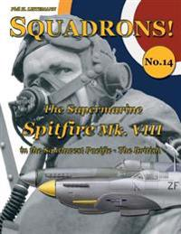 The Supermarine Spitfire Mk. VIII: in the Southwest Pacific - The British