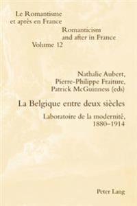 La Belgique Entre Deux Siecles: Laboratoire de La Modernite, 1880-1914