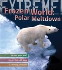 Extreme science: polar meltdown - life and death in a changing world