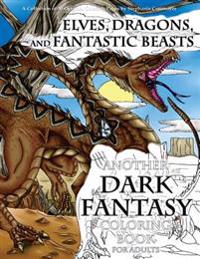Elves, Dragons, and Fantastic Beasts: A Dark Fantasy Coloring Book for Adults