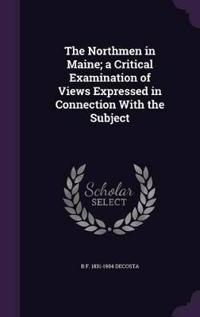 The Northmen in Maine; A Critical Examination of Views Expressed in Connection with the Subject