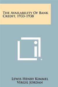 The Availability of Bank Credit, 1933-1938
