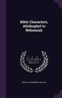 Bible Characters, Ahithophel to Nehemiah