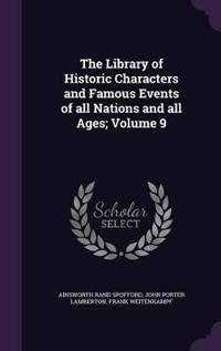 The Library of Historic Characters and Famous Events of All Nations and All Ages, Volume 9