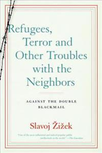Refugees, Terror and Other Troubles with the Neighbors: Against the Double Blackmail