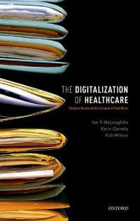 The Digitalization of Health Care: Electronic Records and the Disruption of Moral Orders