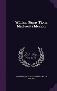 William Sharp (Fiona Macleod) a Memoir