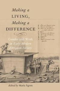 Making a Living, Making a Difference: Gender and Work in Early Modern European Society