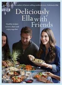 Deliciously ella with friends - healthy recipes to love, share and enjoy to
