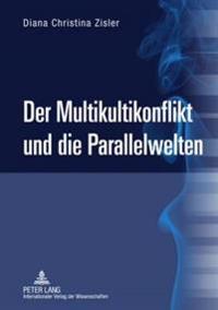Der Multikultikonflikt Und Die Parallelwelten