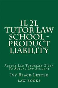 1l 2l Tutor Law School - Product Liability: Actual Law Tutorials Given to Actual Law Student