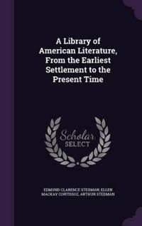A Library of American Literature, from the Earliest Settlement to the Present Time
