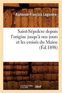 Saint-Sepulcre Depuis L'Origine Jusqu'a Nos Jours Et Les Croises Du Maine (Ed.1898)