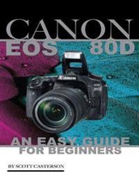 Canon Eos 80d: An Easy Guide for Beginners