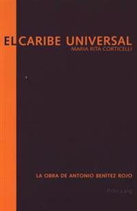 El Caribe Universal: La Obra de Antonio Benítez Rojo
