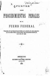 Apuntes Sobre Procedimientos Penales En El Fuero Federal