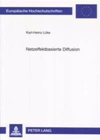 Netzeffektbasierte Diffusion: Simulationsmodell Zur Entscheidungsunterstuetzung Fuer Analyse Und Prognose