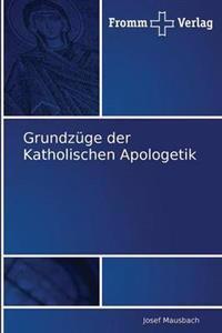 Grundzuge Der Katholischen Apologetik
