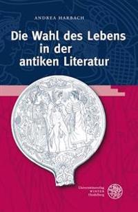 Die Wahl Des Lebens in Der Antiken Literatur