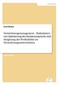 Vertriebswegemanagement - Manahmen Zur Optimierung Der Kundenansprache Und Steigerung Der Profitabilitat Im Versicherungsunternehmen