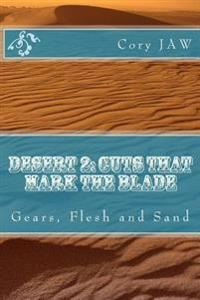 Desert 2: Cuts That Mark the Blade: (Gears, Flesh and Sand)