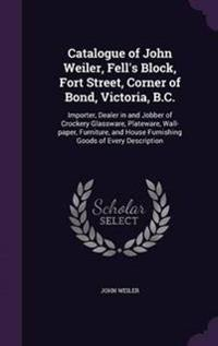 Catalogue of John Weiler, Fell's Block, Fort Street, Corner of Bond, Victoria, B.C.