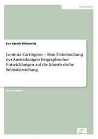 Leonora Carrington - Eine Untersuchung Der Auswirkungen Biographischer Entwicklungen Auf Die Kunstlerische Selbstdarstellung