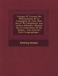 Voyages Et Travaux Des Missionnaires De La Compagnie De J¿sus: Pour Servir De Compl¿ment Aux Lettres ¿difiantes. Mission De La Cochinchine Et Du Tonki
