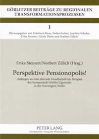 Perspektive Pensionopolis!: Anfragen an Eine Alternde Gesellschaft Am Beispiel Der Europastadt Goerlitz/Zgorzelec in Der Euroregion Neie