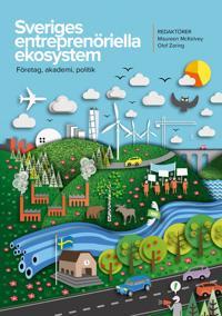 Sveriges entreprenöriella ekosystem. Företag, akademi, politik