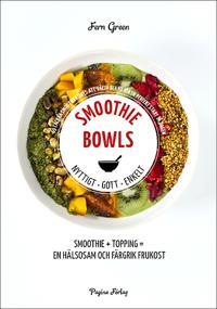 Smoothiebowls : nyttigt, gott, enkelt