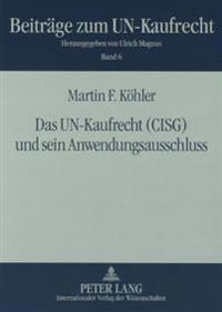 Das Un-Kaufrecht (Cisg) Und Sein Anwendungsausschluss: Unter Besonderer Beruecksichtigung Der Benutzung Allgemeiner Geschaeftsbedingungen Und Der Inte