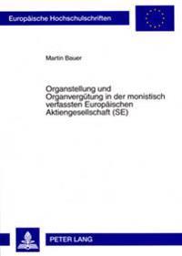 Organstellung Und Organverguetung in Der Monistisch Verfassten Europaeischen Aktiengesellschaft (Se)