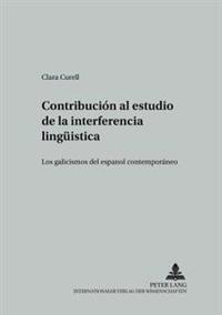 Contribución Al Estudio de la Interferencia Lingueística: Los Galicismos del Español Contemporáneo = Contribucion Al Estudio de La Interferencia Lingu